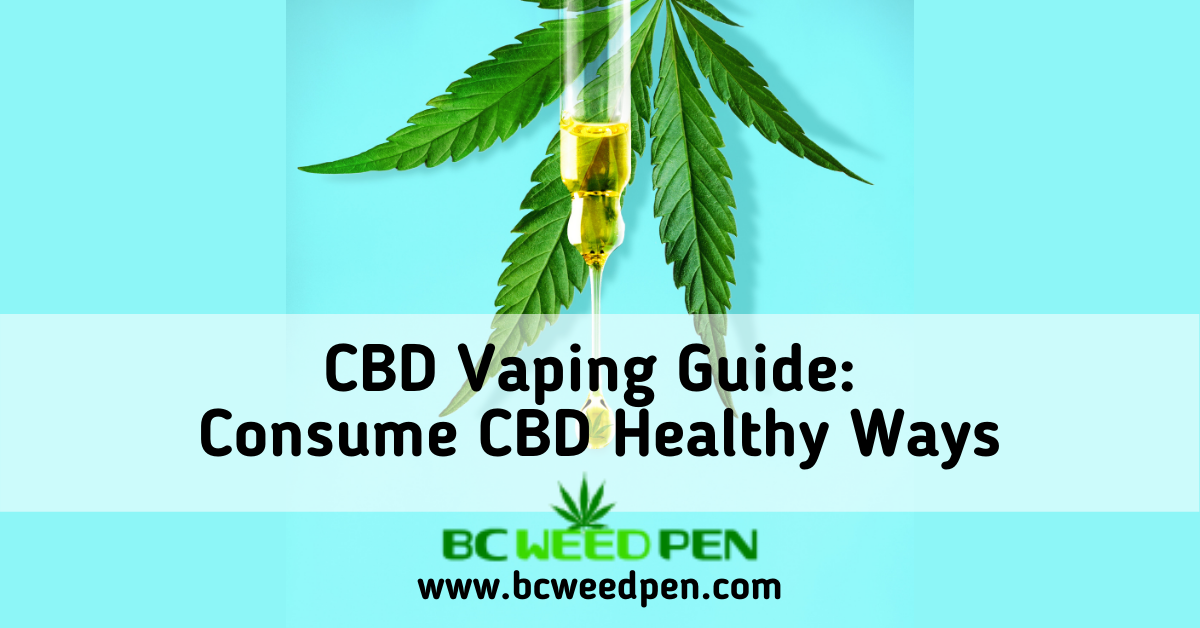 CBD Vaping Guide: Consume CBD Healthy Ways