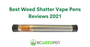 Best Weed Shatter Vape Pens Reviews 2021